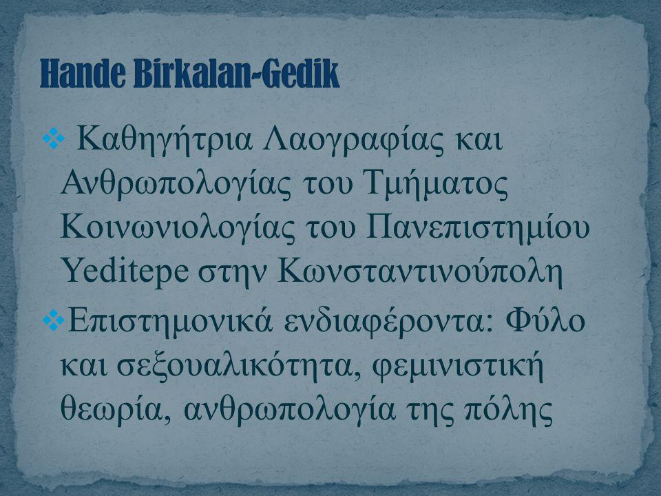  Καθηγήτρια Λαογραφίας και Ανθρωπολογίας του Τμήματος Κοινωνιολογίας του Πανεπιστημίου Yeditepe στην Κωνσταντινούπολη  Επιστημονικά ενδιαφέροντα: Φύ