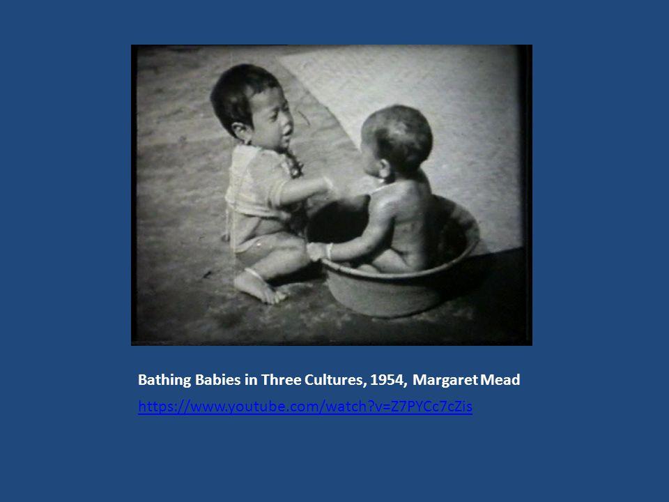 Bathing Babies in Three Cultures, 1954, Μargaret Mead https://www.youtube.com/watch?v=Z7PYCc7cZis
