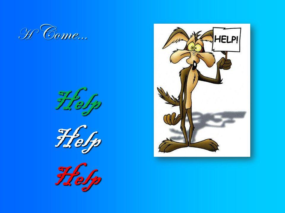 H Come… Help Help Help