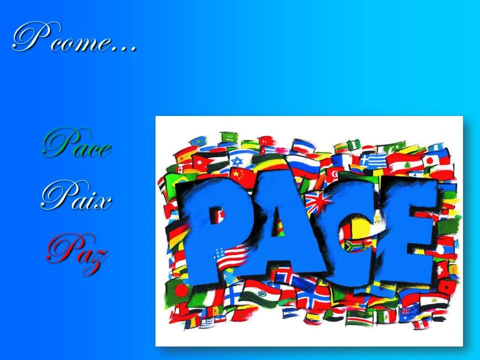 P come… Pace Paix Paz
