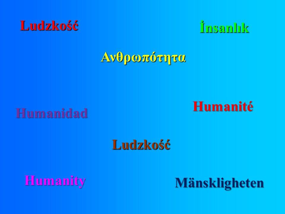 Ludzkość İnsanlık Ανθρωπότητα Humanity Ludzkość Mänskligheten Humanidad Humanité