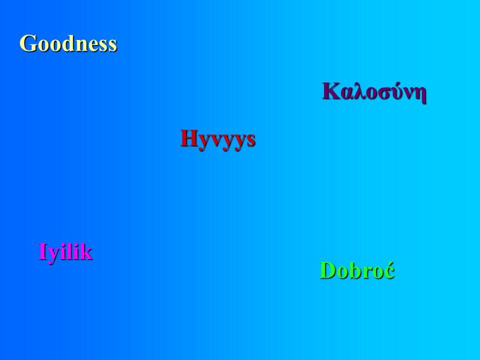 Goodness Hyvyys Dobroć Iyilik Καλοσύνη