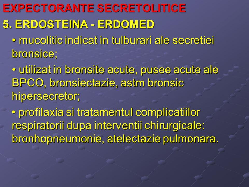 EXPECTORANTE SECRETOLITICE 5. ERDOSTEINA - ERDOMED mucolitic indicat in tulburari ale secretiei bronsice; mucolitic indicat in tulburari ale secretiei