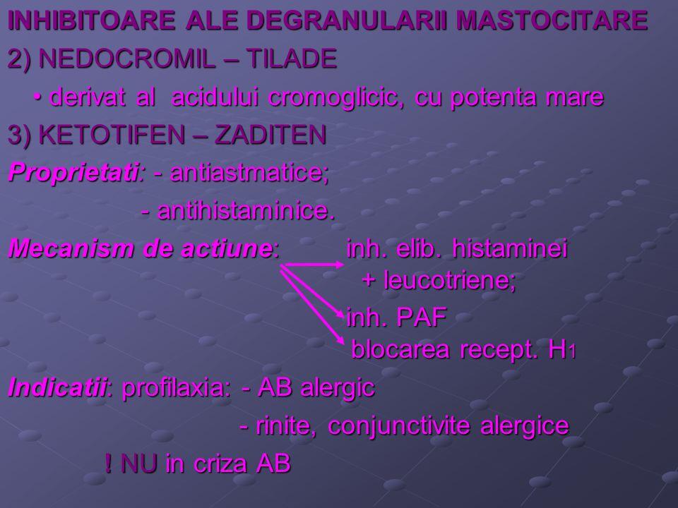 INHIBITOARE ALE DEGRANULARII MASTOCITARE 2) NEDOCROMIL – TILADE derivat al acidului cromoglicic, cu potenta mare derivat al acidului cromoglicic, cu p