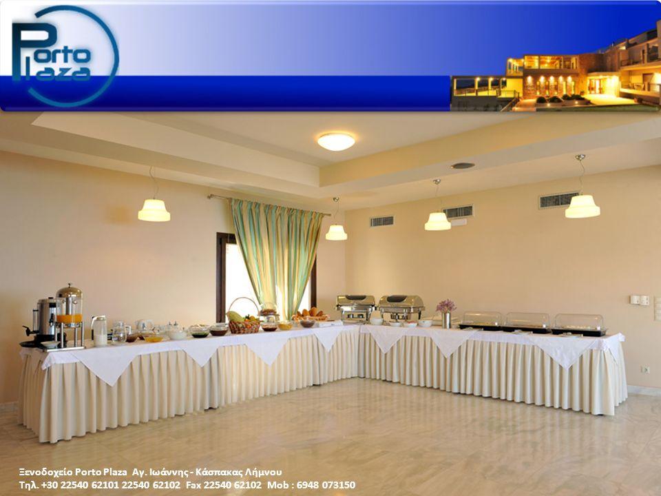 Ξενοδοχείο Porto Plaza Αγ. Ιωάννης - Κάσπακας Λήμνου Τηλ. +30 22540 62101 22540 62102 Fax 22540 62102 Mob : 6948 073150