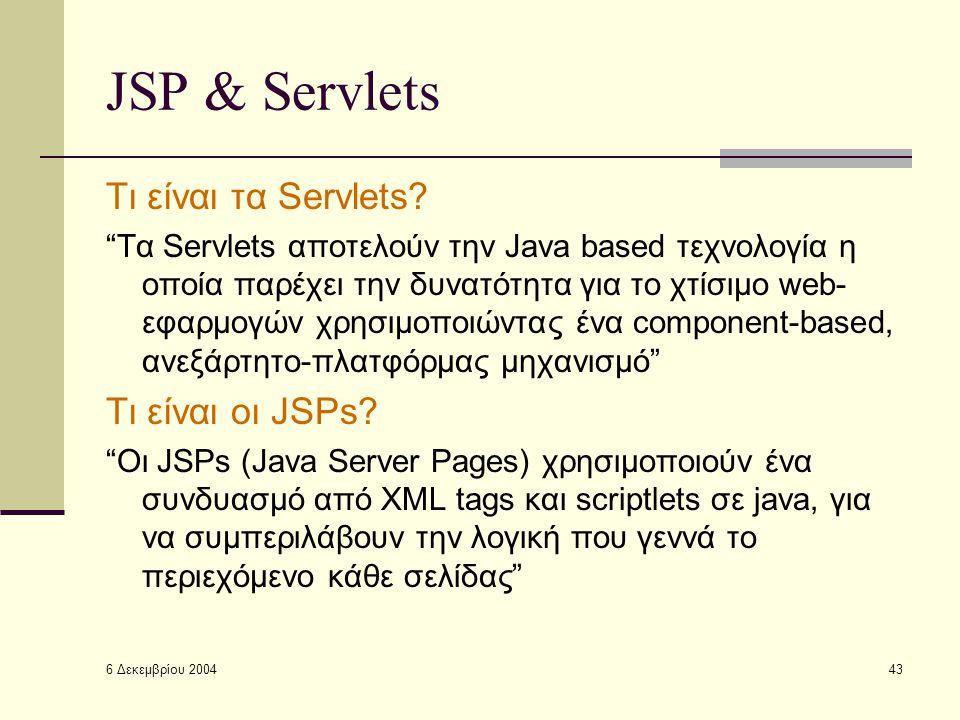 6 Δεκεμβρίου 2004 43 JSP & Servlets Τι είναι τα Servlets.