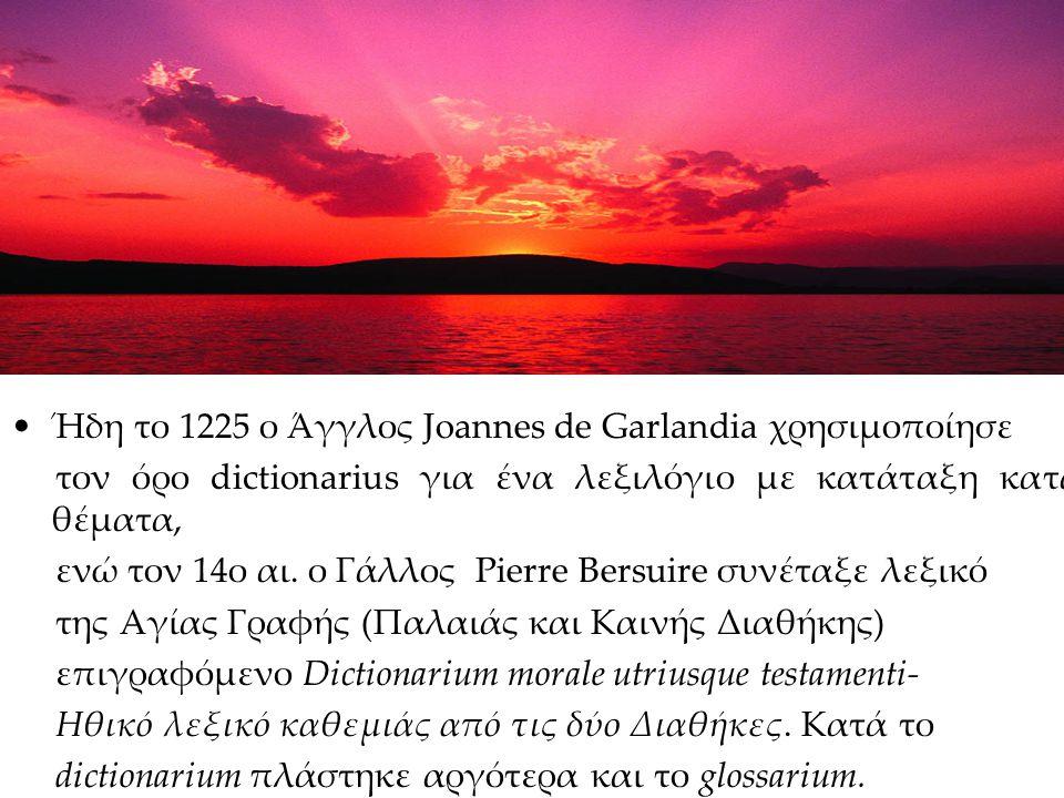 Ήδη το 1225 ο Άγγλος Joannes de Garlandia χρησιμοποίησε τον όρο dictionarius για ένα λεξιλόγιο με κατάταξη κατά θέματα, ενώ τον 14ο αι.