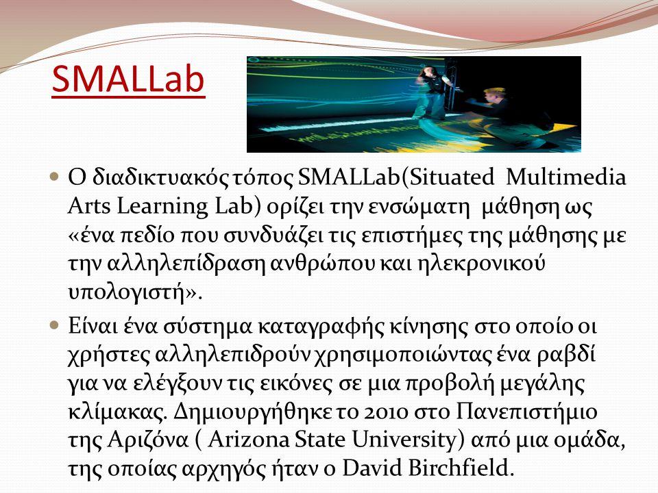 SMALLab Ο διαδικτυακός τόπος SMALLab(Situated Multimedia Arts Learning Lab) ορίζει την ενσώματη μάθηση ως «ένα πεδίο που συνδυάζει τις επιστήμες της μάθησης με την αλληλεπίδραση ανθρώπου και ηλεκρονικού υπολογιστή».