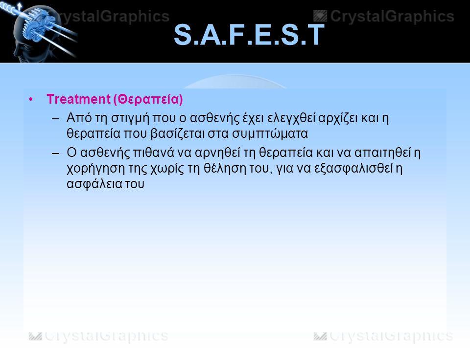 11/07/2014 S.A.F.E.S.T Τreatment (Θεραπεία) –Από τη στιγμή που ο ασθενής έχει ελεγχθεί αρχίζει και η θεραπεία που βασίζεται στα συμπτώματα –Ο ασθενής