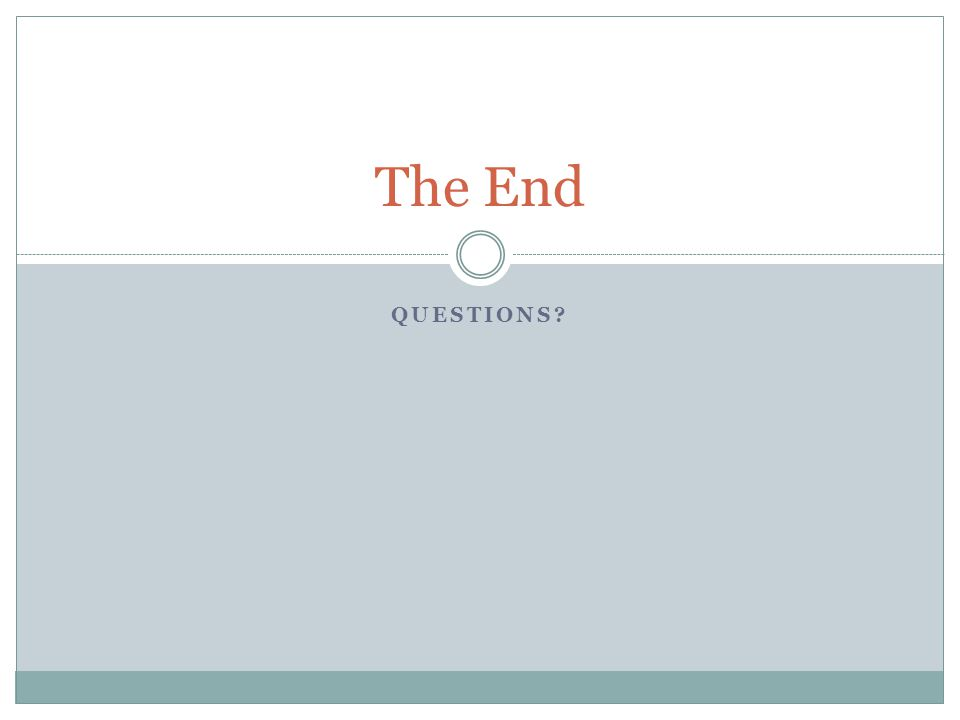 QUESTIONS? The End