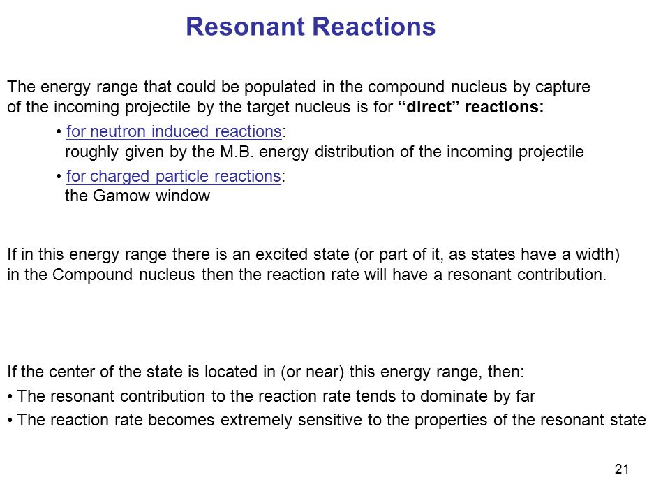 21 Resonant Reactions The energy range that could be populated in the compound nucleus by capture of the incoming projectile by the target nucleus is