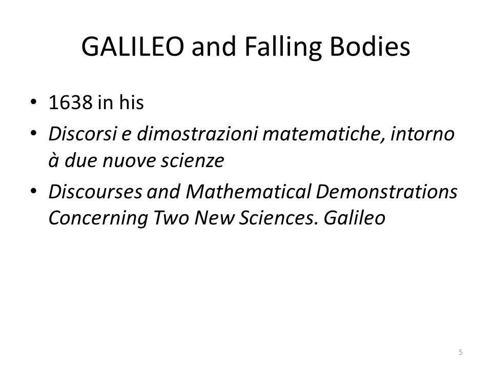 GALILEO and Falling Bodies 1638 in his Discorsi e dimostrazioni matematiche, intorno à due nuove scienze Discourses and Mathematical Demonstrations Co