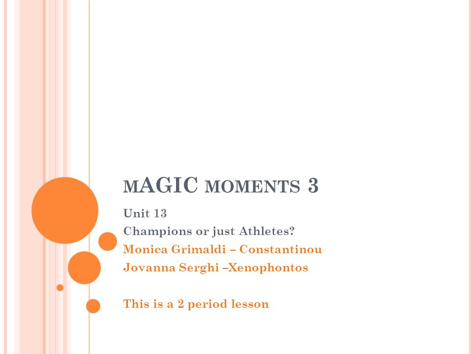 M AGIC MOMENTS 3 Unit 13 Champions or just Athletes.