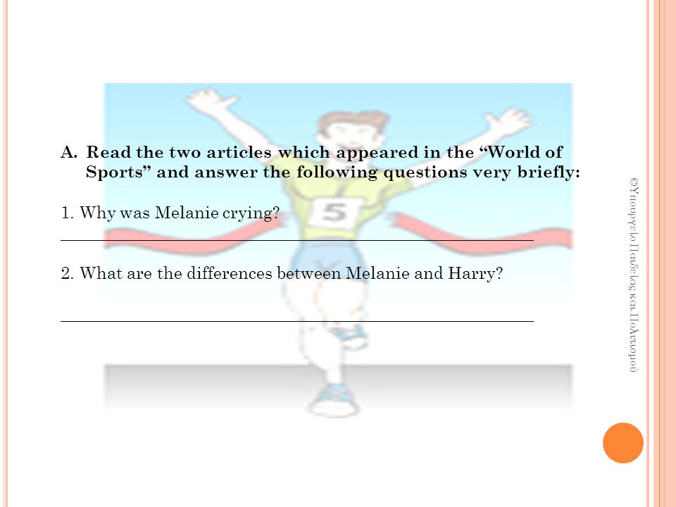 A.Read the two articles which appeared in the World of Sports and answer the following questions very briefly: 1.