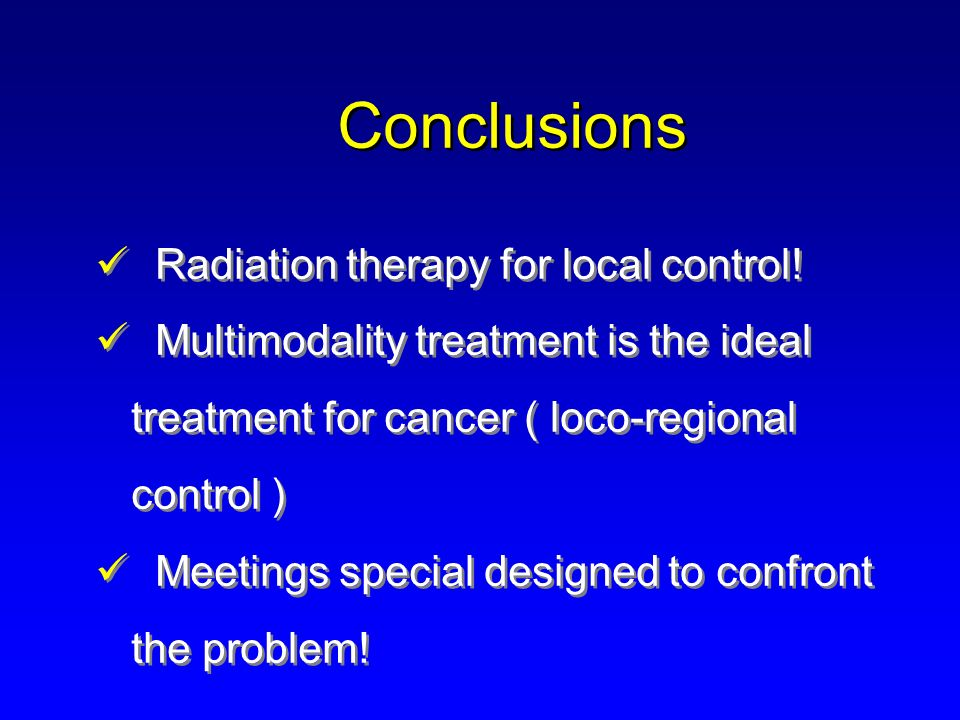 Conclusions Radiation therapy for local control.