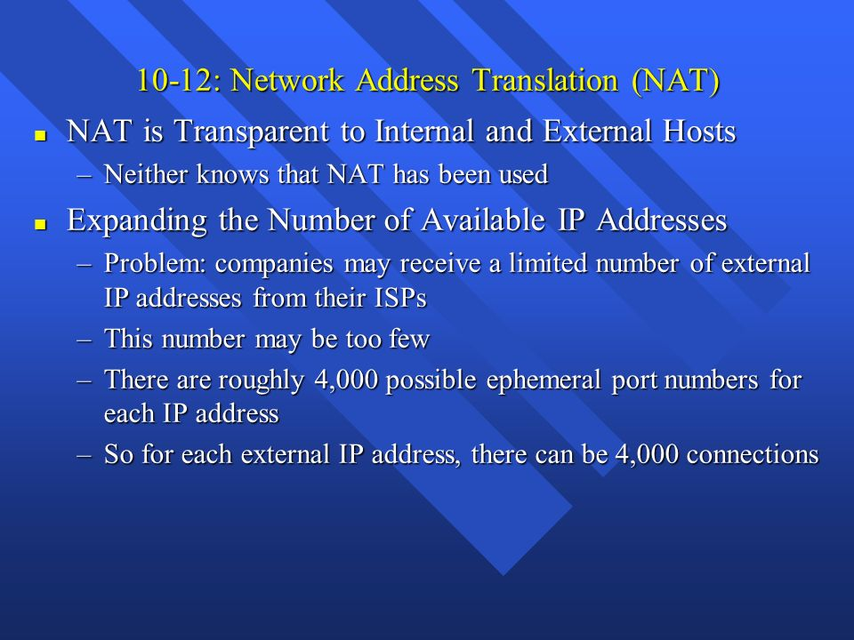 10-12: Network Address Translation (NAT) n NAT is Transparent to Internal and External Hosts –Neither knows that NAT has been used n Expanding the Num