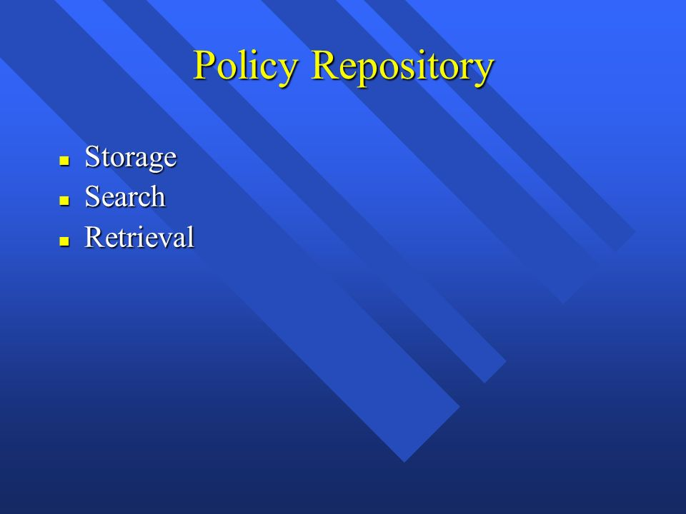 Policy Repository n Storage n Search n Retrieval