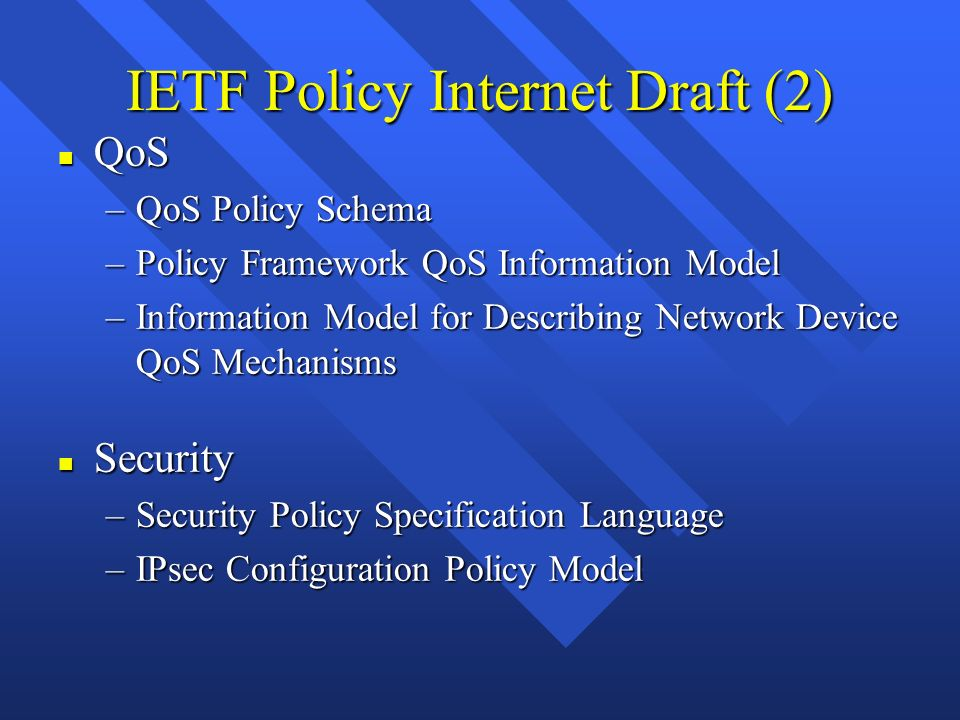 IETF Policy Internet Draft (2) n QoS –QoS Policy Schema –Policy Framework QoS Information Model –Information Model for Describing Network Device QoS M