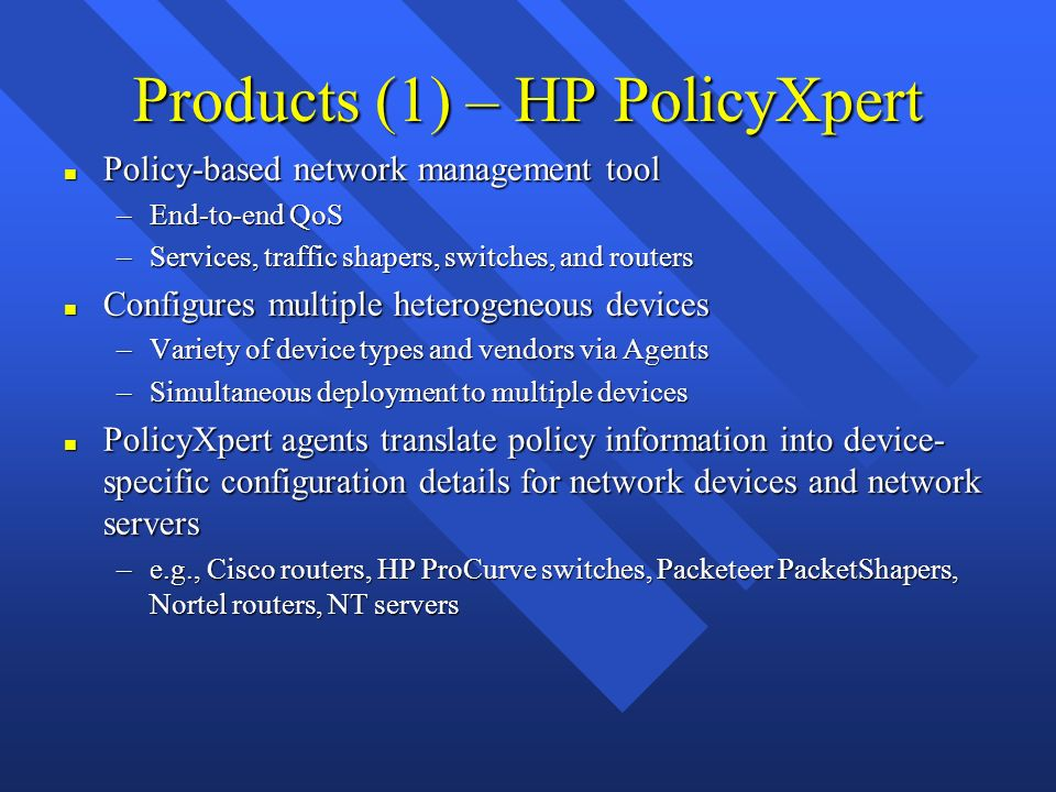 Products (1) – HP PolicyXpert n Policy-based network management tool –End-to-end QoS –Services, traffic shapers, switches, and routers n Configures mu