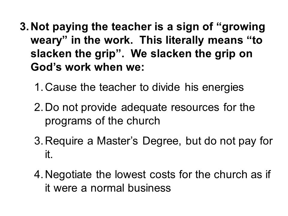 3.Not paying the teacher is a sign of growing weary in the work.