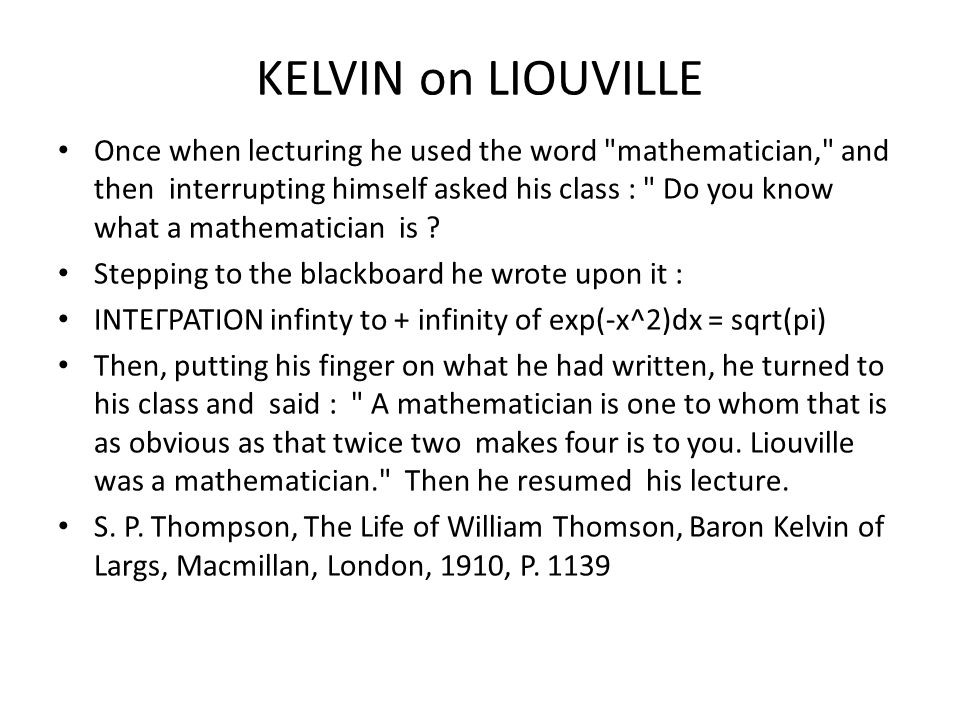 KELVIN on LIOUVILLE Once when lecturing he used the word