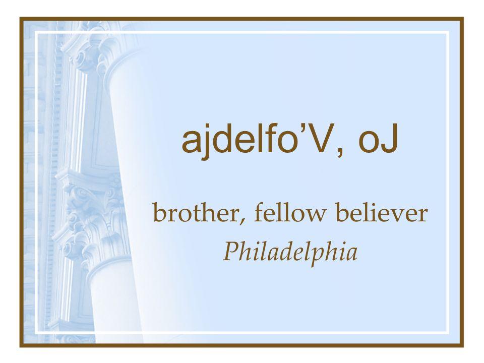 ajdelfo'V, oJ brother, fellow believer Philadelphia
