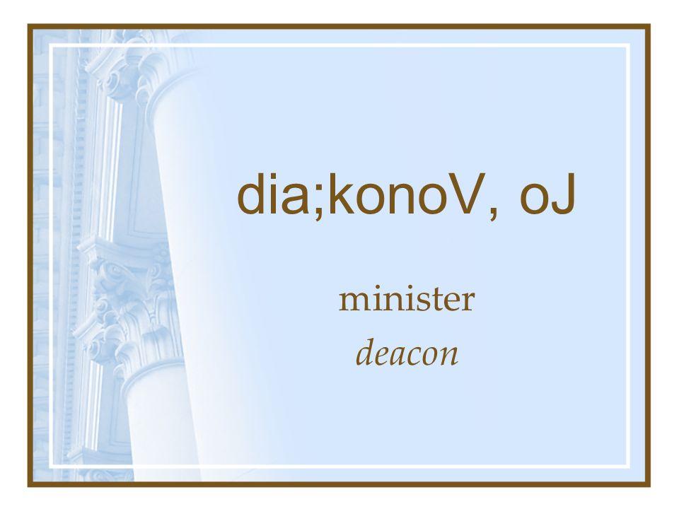 dia;konoV, oJ minister deacon