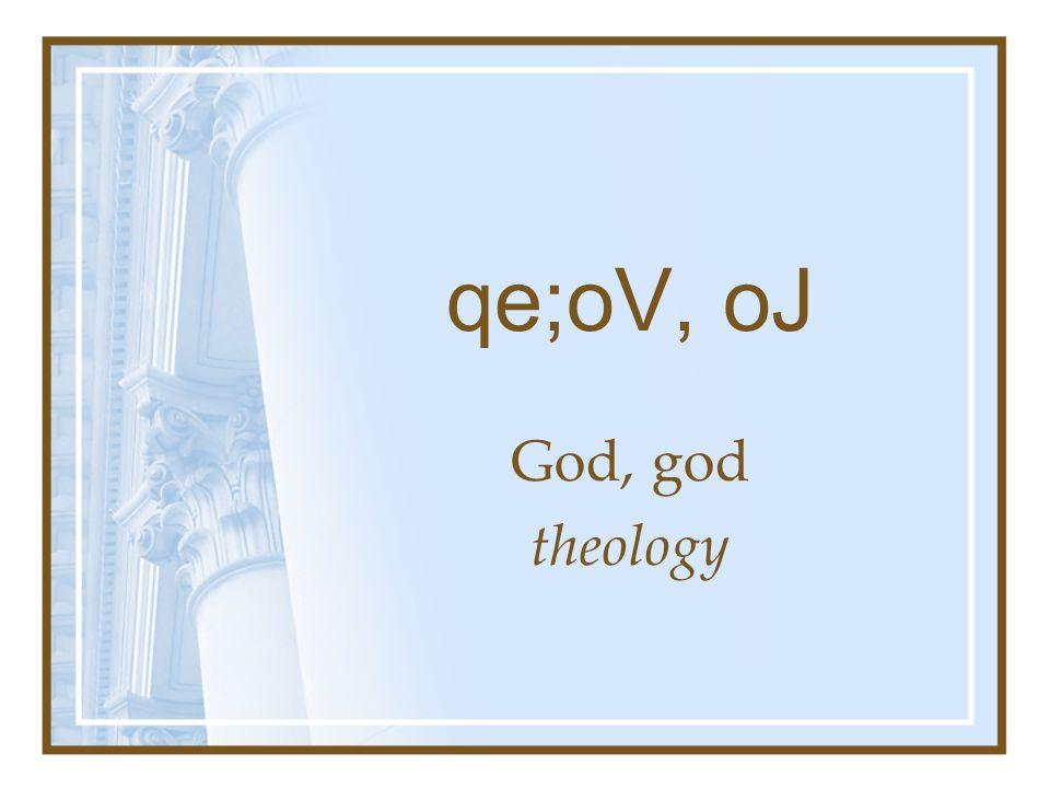 qe;oV, oJ God, god theology
