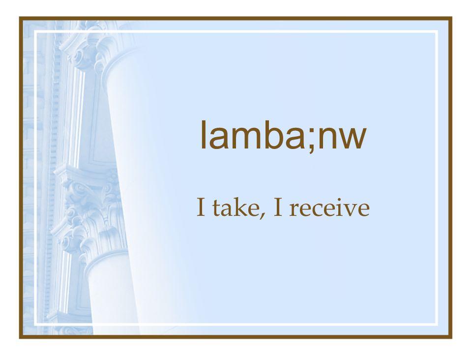 lamba;nw I take, I receive