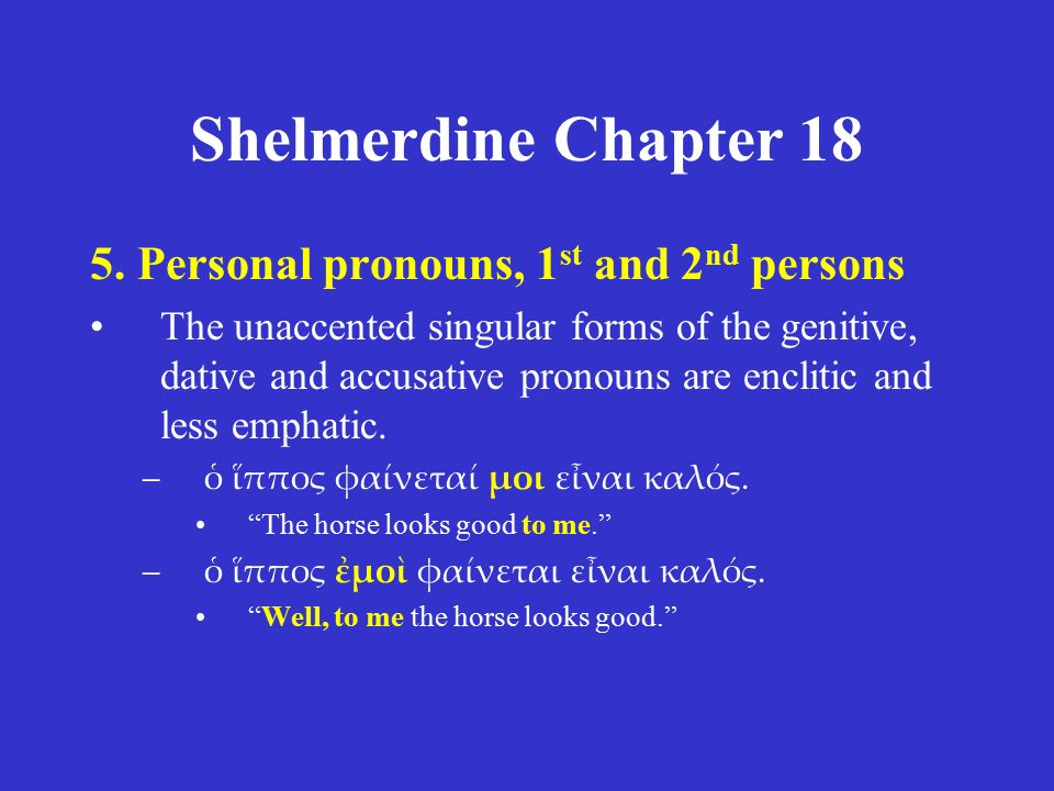 Shelmerdine Chapter 18 5. Personal pronouns, 1 st and 2 nd persons The unaccented singular forms of the genitive, dative and accusative pronouns are e
