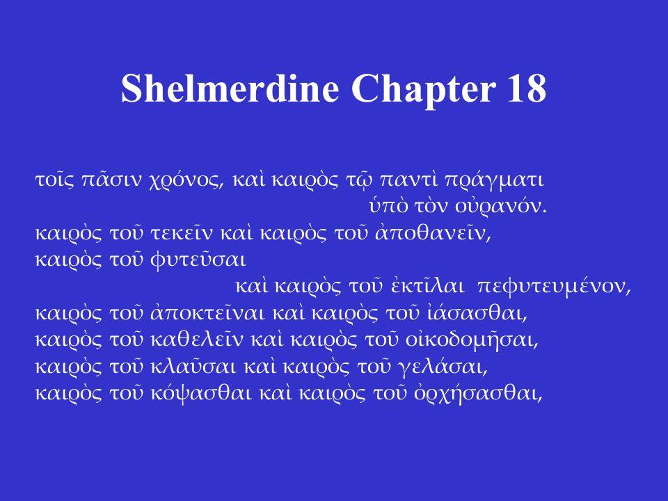 Shelmerdine Chapter 18 τοῖς πᾶσιν χρόνος, καὶ καιρὸς τῷ παντὶ πράγματι ὑπὸ τὸν οὐρανόν.