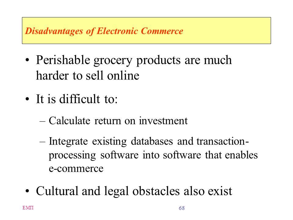 ΕΜΠ 67 Advantages of Electronic Commerce (continued) It increases purchasing opportunities for buyers Negotiating price and delivery terms is easier T