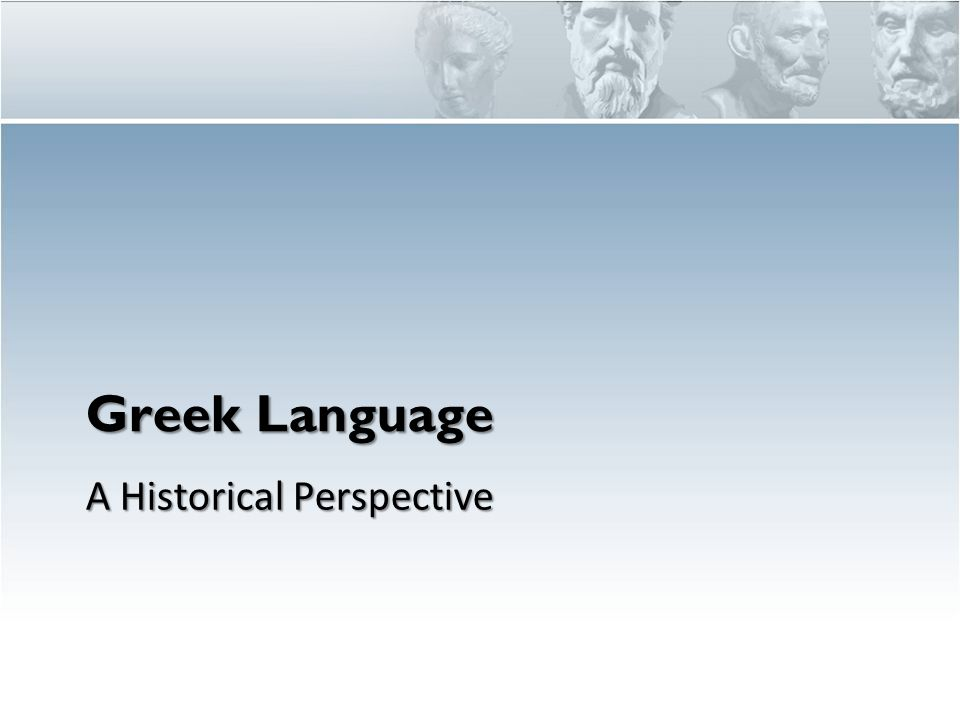 Greek Language A Historical Perspective