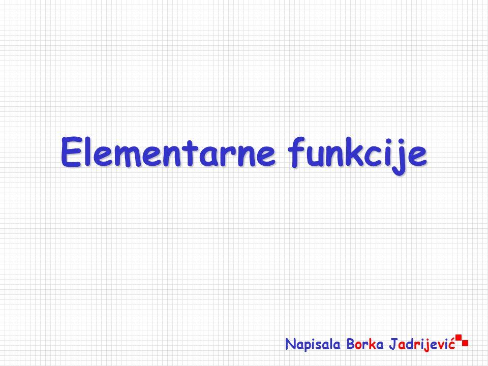Elementarnefunkcije Elementarne funkcije Napisala Borka Jadrijević