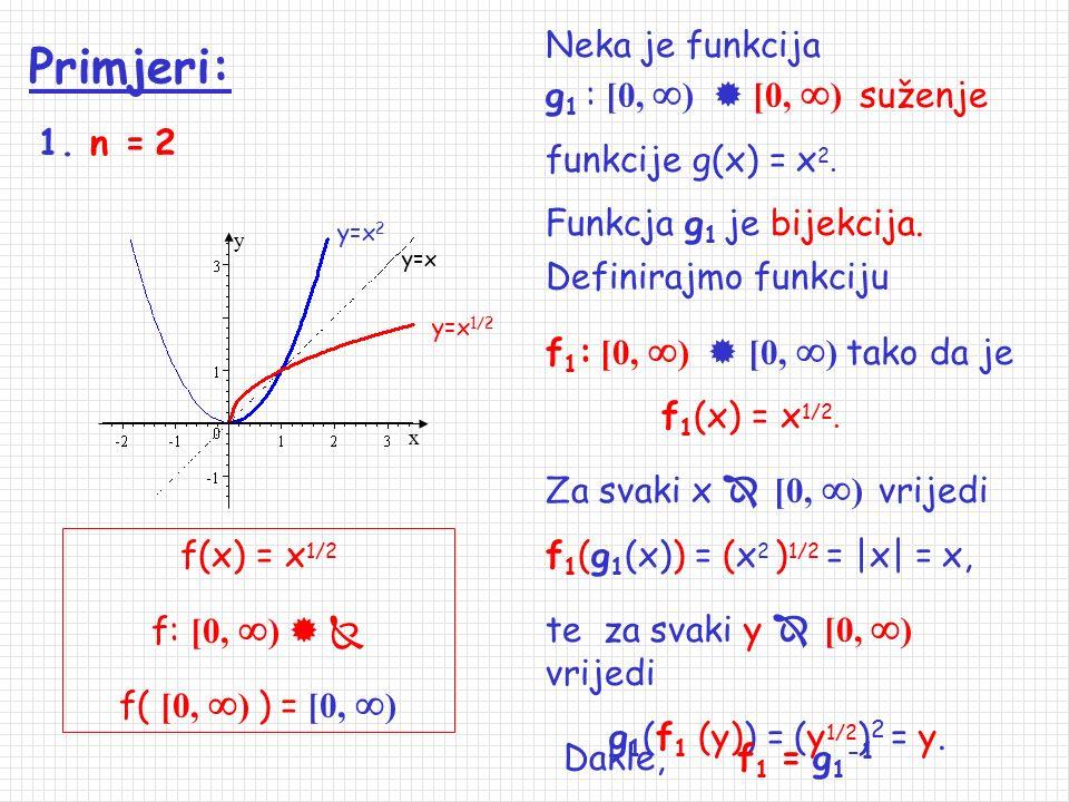 Potencije s racionalnim eksponentom oblika f(x) = x 1/n, n   \ {1}. Budući je x 1/n = onda je: f :    i f(  ) =  za n neparan, f: [0,  )   i