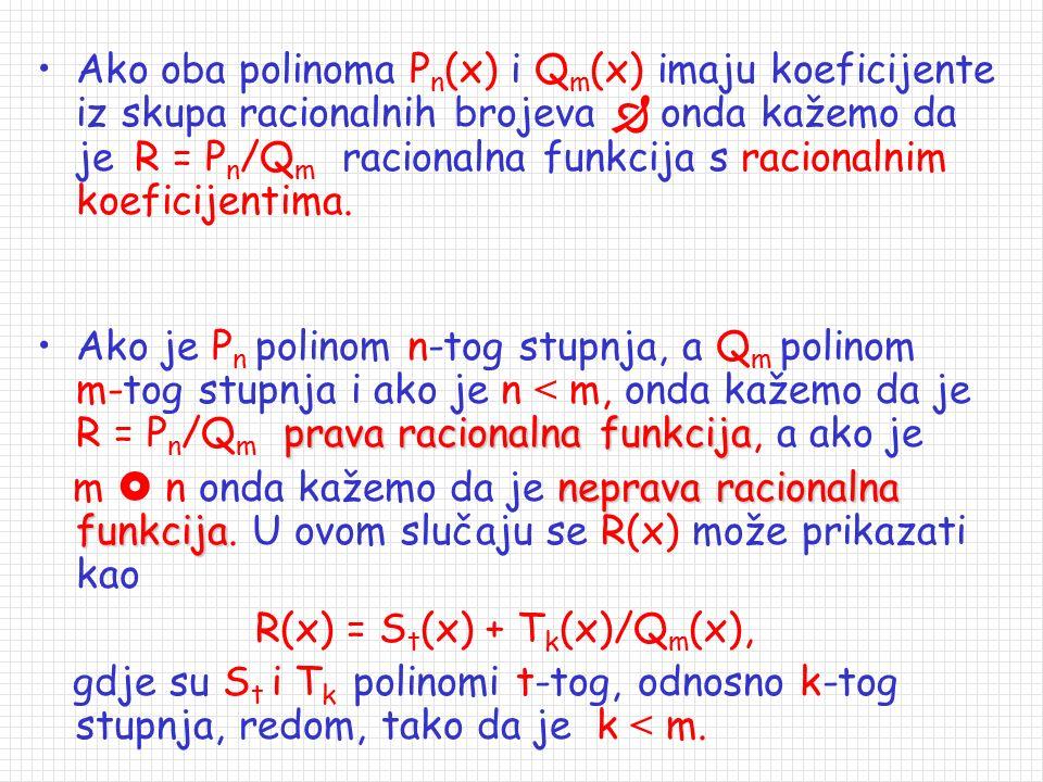 2. Racionalne funkcije Napomena: Polinome još nazivamo cijele racionalne funkcije ( Q m (x) = 1 ), a sve ostale racionalne, razlomljene racionalne fun