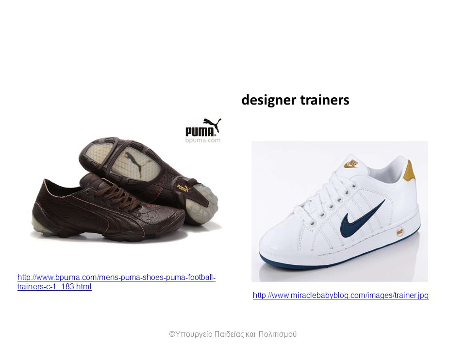 designer trainers http://www.bpuma.com/mens-puma-shoes-puma-football- trainers-c-1_183.html http://www.miraclebabyblog.com/images/trainer.jpg ©Υπουργε