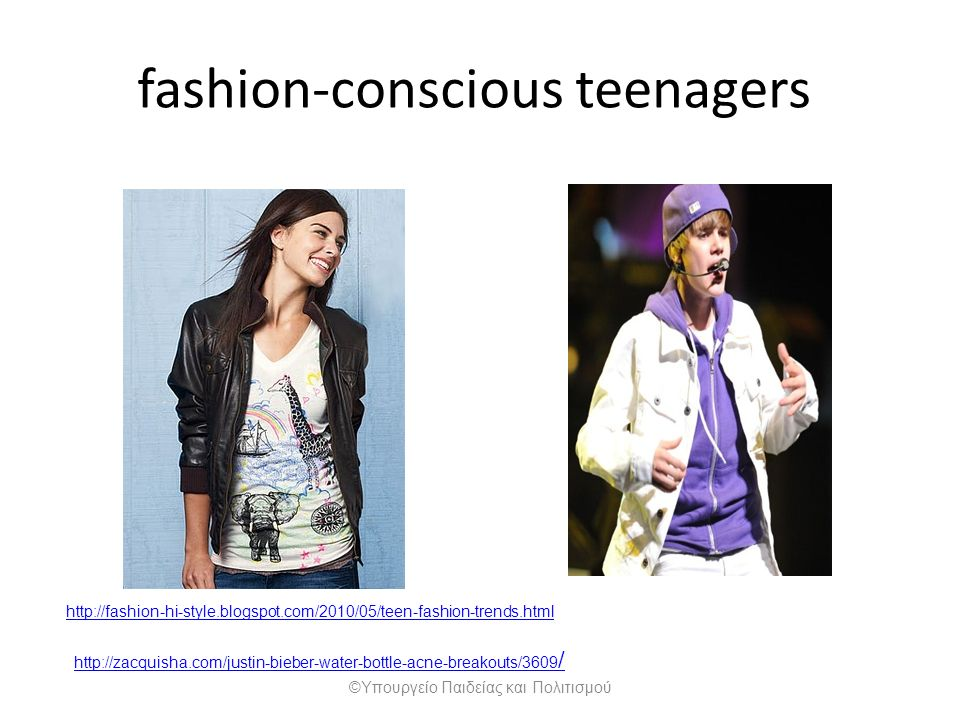 fashion-conscious teenagers http://fashion-hi-style.blogspot.com/2010/05/teen-fashion-trends.html http://zacquisha.com/justin-bieber-water-bottle-acne