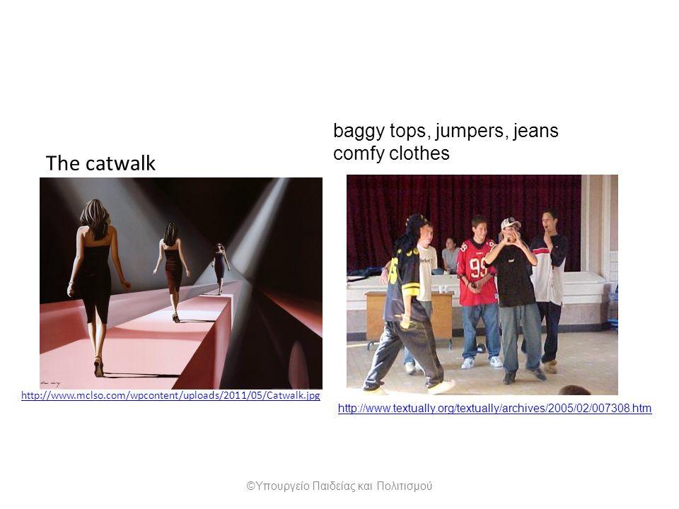 http://www.mclso.com/wpcontent/uploads/2011/05/Catwalk.jpg The catwalk http://www.textually.org/textually/archives/2005/02/007308.htm baggy tops, jump