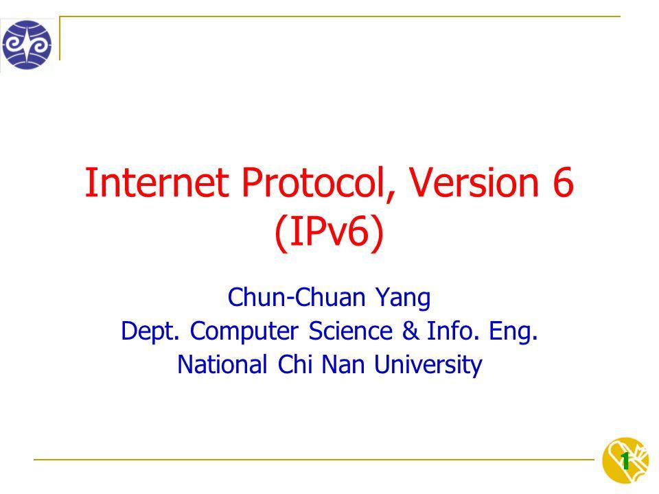 1 Internet Protocol, Version 6 (IPv6) Chun-Chuan Yang Dept.