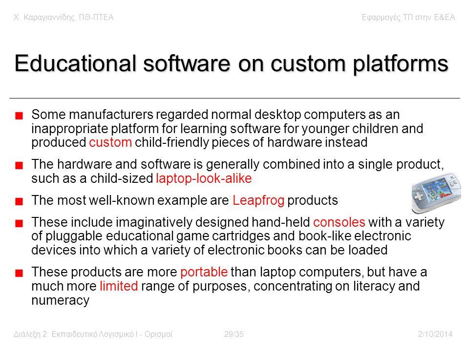 Χ. Καραγιαννίδης, ΠΘ-ΠΤΕΑΕφαρμογές ΤΠ στην E&EA Διάλεξη 2: Εκπαιδευτικό Λογισμικό Ι - Ορισμοί29/352/10/2014 Educational software on custom platforms S