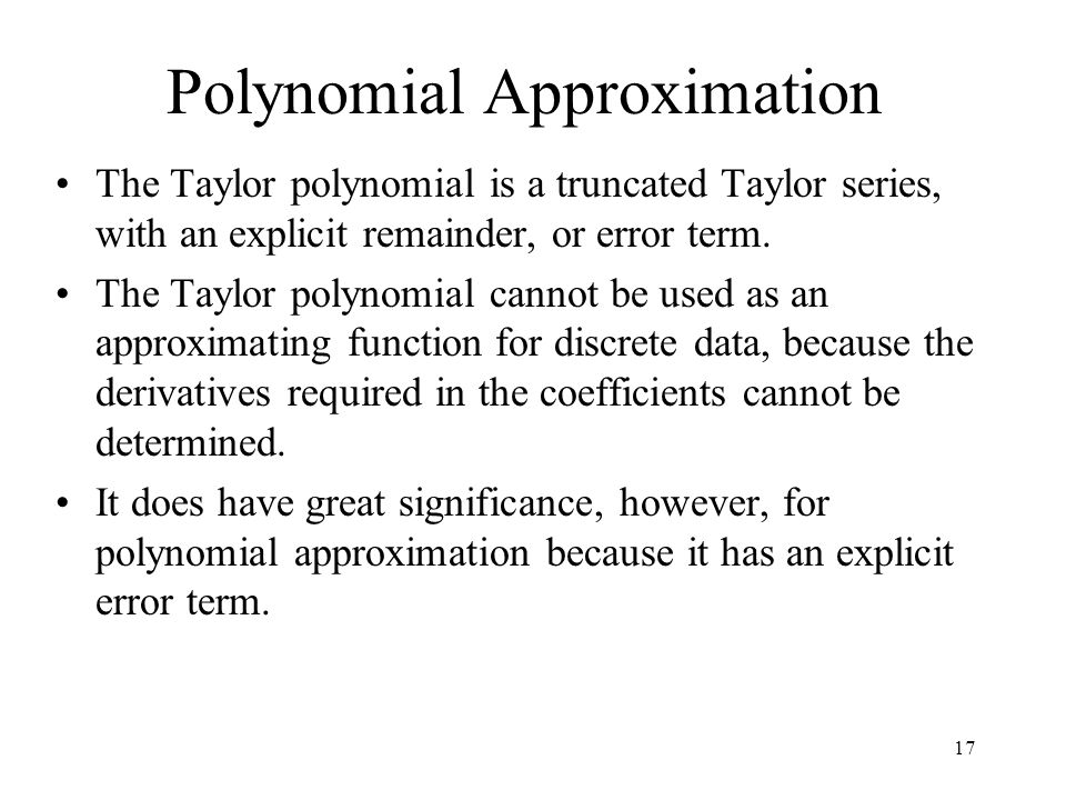 Polynomial Approximation The Taylor polynomial is a truncated Taylor series, with an explicit remainder, or error term. The Taylor polynomial cannot b