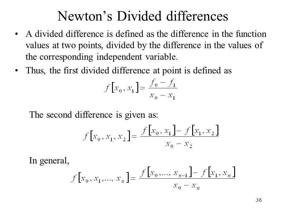 Newton's Divided differences A divided difference is defined as the difference in the function values at two points, divided by the difference in the