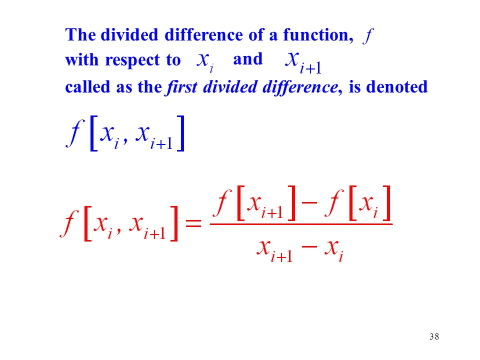 The divided difference of a function, called as the first divided difference, is denoted with respect to and 38