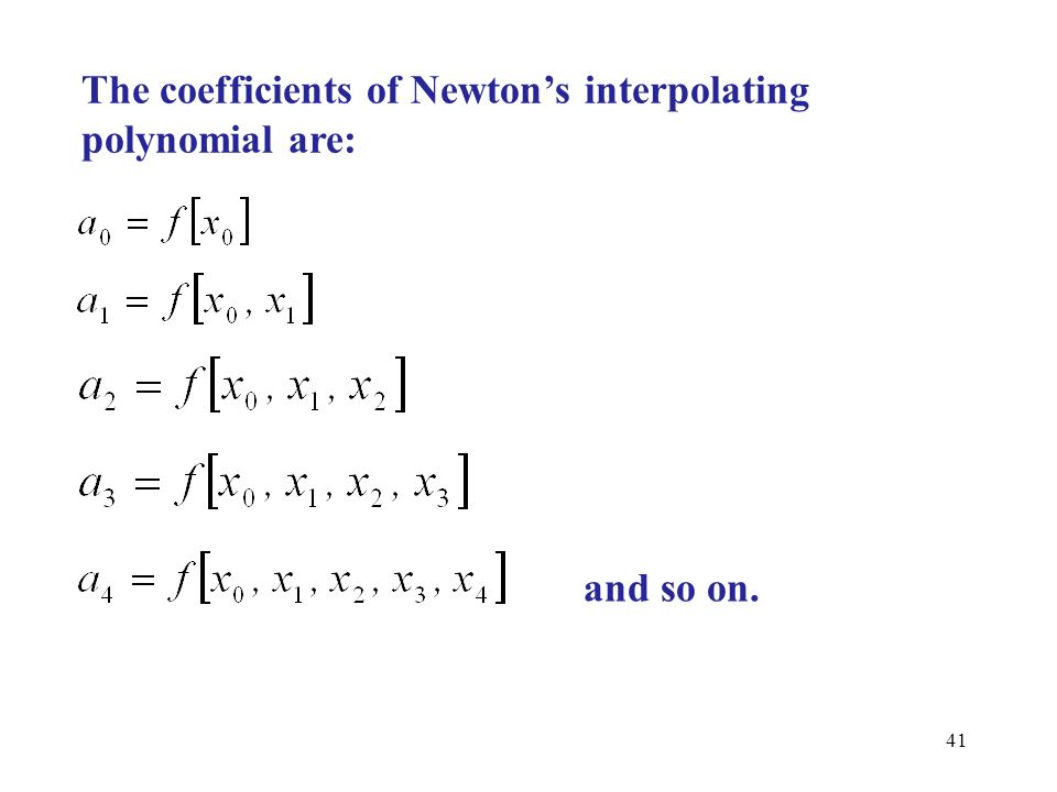 The coefficients of Newton's interpolating polynomial are: and so on. 41