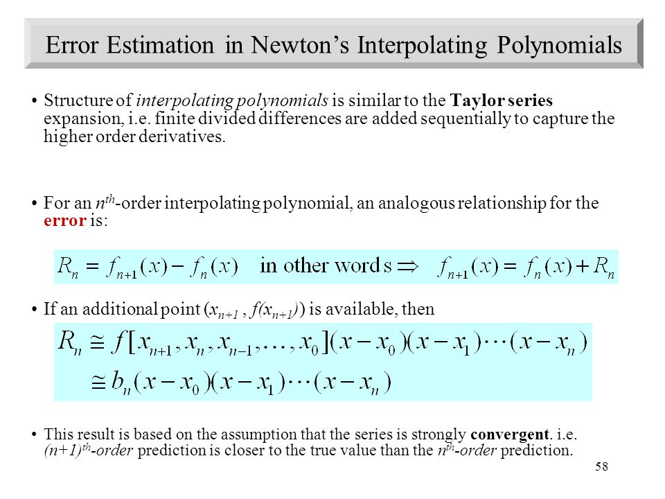 Structure of interpolating polynomials is similar to the Taylor series expansion, i.e. finite divided differences are added sequentially to capture th