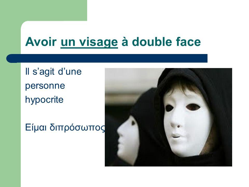 Avoir un visage à double face Il s'agit d'une personne hypocrite Eίμαι διπρόσωπος