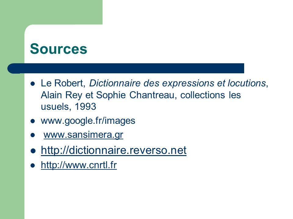 Sources Le Robert, Dictionnaire des expressions et locutions, Alain Rey et Sophie Chantreau, collections les usuels, 1993 www.google.fr/images www.san