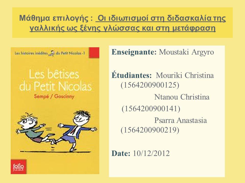 Μάθημα επιλογής : Oι ιδιωτισμοί στη διδασκαλία της γαλλικής ως ξένης γλώσσας και στη μετάφραση Enseignante: Moustaki Argyro Étudiantes: Mouriki Christ