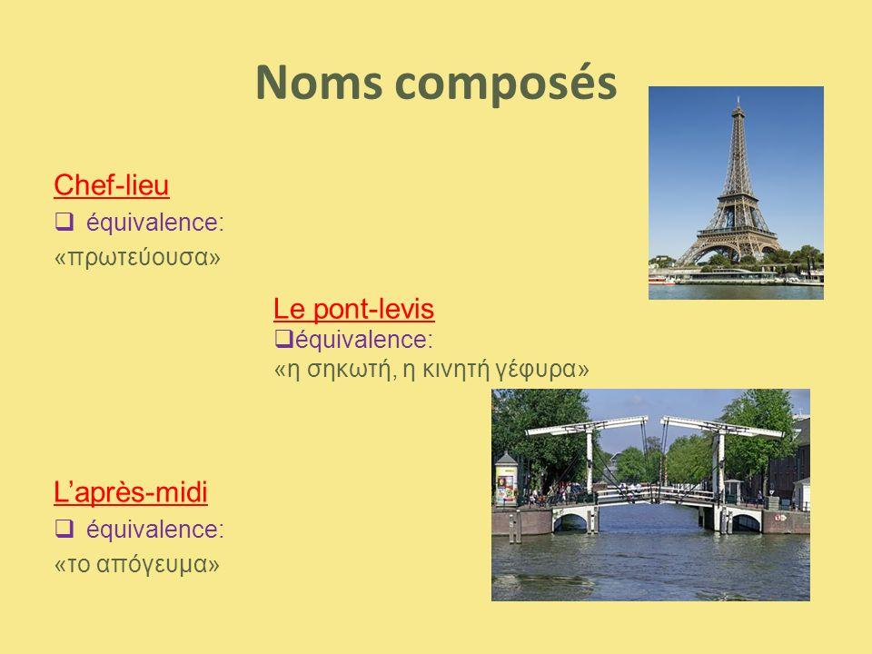Noms composés Le château fort  équivalence: «το κάστρο» Le grossier personnage  équivalence: «ο χοντράνθρωπος»